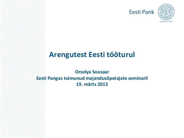 Arengutest Eesti tööturul                 Orsolya SoosaarEesti Pangas toimunud majandusõpetajate seminaril                ...