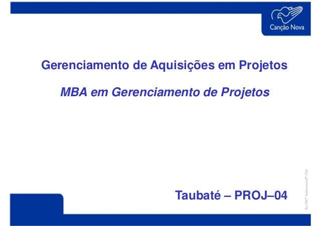 Gerenciamento de Aquisições em Projetos  MBA em Gerenciamento de Projetos                     Taubaté – PROJ–04
