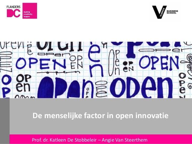 De menselijke factor in open innovatieFlanders DC Kenniscentrum                       Prof. dr. Katleen De Stobbeleir – An...