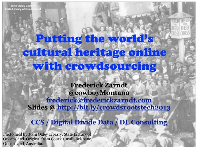 Putting the world's          cultural heritage online           with crowdsourcing                          Frederick Zarn...