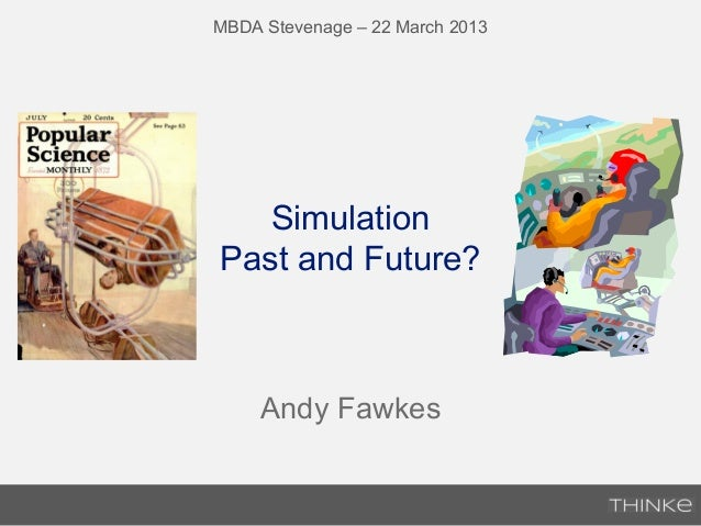 Simulation Past and Future? Andy Fawkes MBDA Stevenage – 22 March 2013