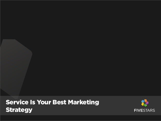 Service is Your Best Marketing Strategy: 5 Quick Tips