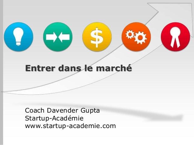 Entrer dans le marchéCoach Davender GuptaStartup-Académiewww.startup-academie.com