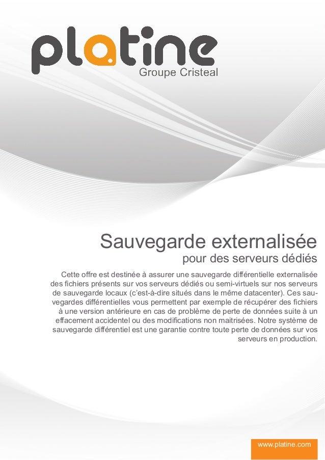 Sauvegarde externalisée                                       pour des serveurs dédiés    Cette offre est destinée à assur...