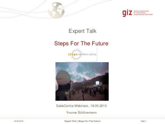 Seite 1Expert TalkExpert Talk   Steps For The Future14.06.2013Steps For The FutureSabaCentra-Webinars , 18.05.2013Yvonne S...