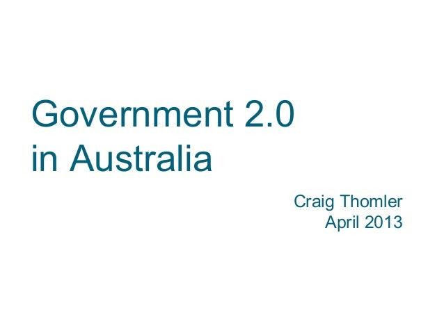 Government 2.0in Australia             Craig Thomler                 April 2013