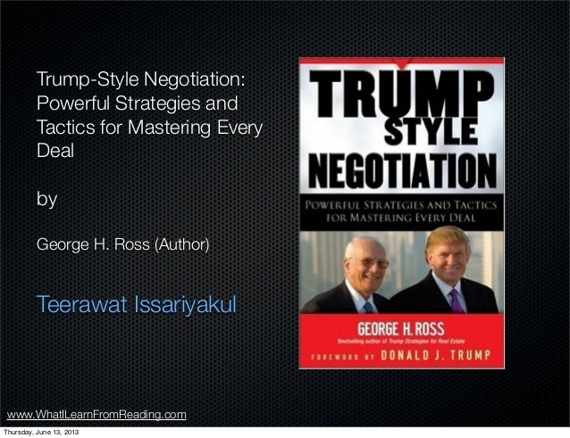 www.WhatILearnFromReading.comTrump-Style Negotiation:Powerful Strategies andTactics for Mastering EveryDealbyGeorge H. Ros...