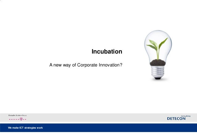 Incubation                              A new way of Corporate Innovation?We make ICT strategies work