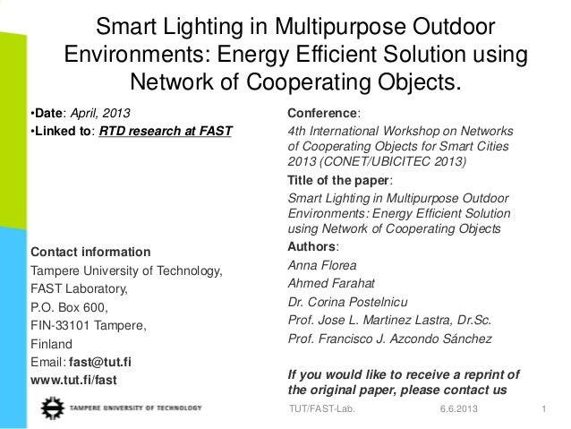Smart Lighting in Multipurpose OutdoorEnvironments: Energy Efficient Solution usingNetwork of Cooperating Objects.•Date: A...