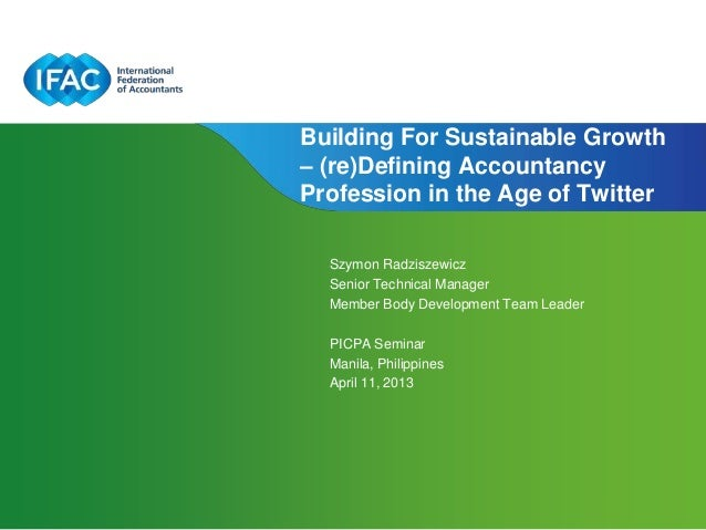 Building For Sustainable Growth– (re)Defining AccountancyProfession in the Age of Twitter  Szymon Radziszewicz  Senior Tec...