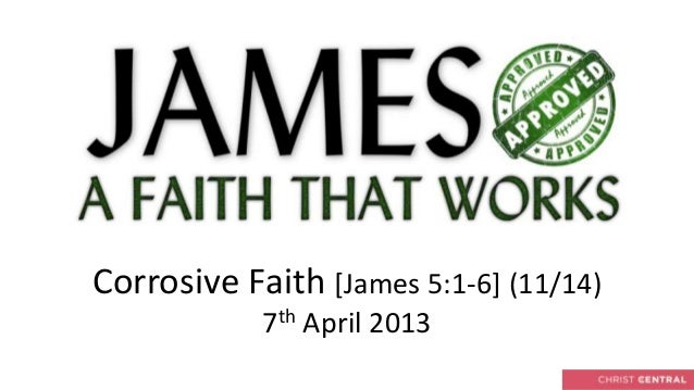 Corrosive Faith [James 5:1-6] (11/14)            7th April 2013