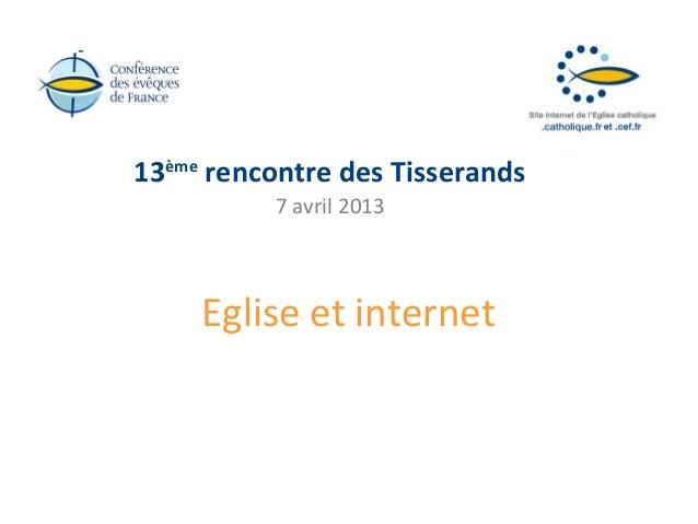 13ème rencontre des Tisserands          7 avril 2013     Eglise et internet