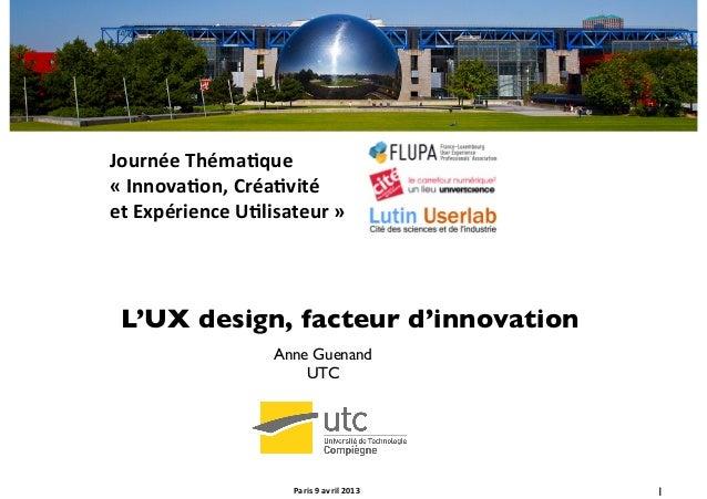 Journée Théma-que   « Innova-on, Créa-vité  et Expérience U-lisateur »  L'UX design, facteur d'inn...