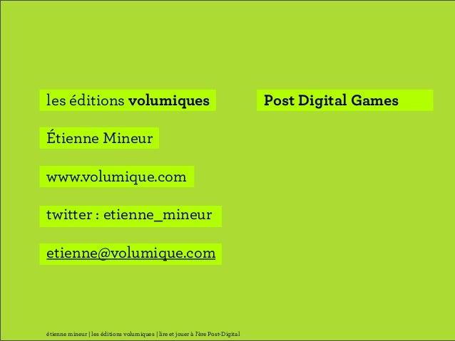 les éditions volumiques                                                         Post Digital GamesÉtienne Mineurwww.volumi...