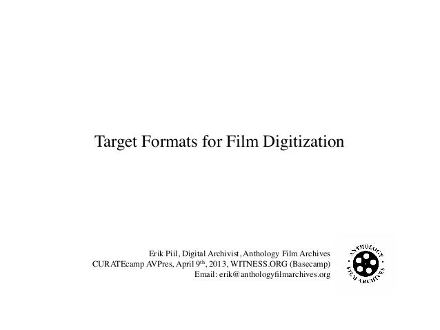 Erik Piil, Digital Archivist, Anthology Film ArchivesCURATEcamp AVPres, April 9th, 2013, WITNESS.ORG (Basecamp)Email: erik...