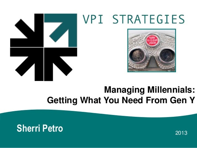 Managing Millennials: Getting What You Need From Gen Y  Sherri Petro  2013