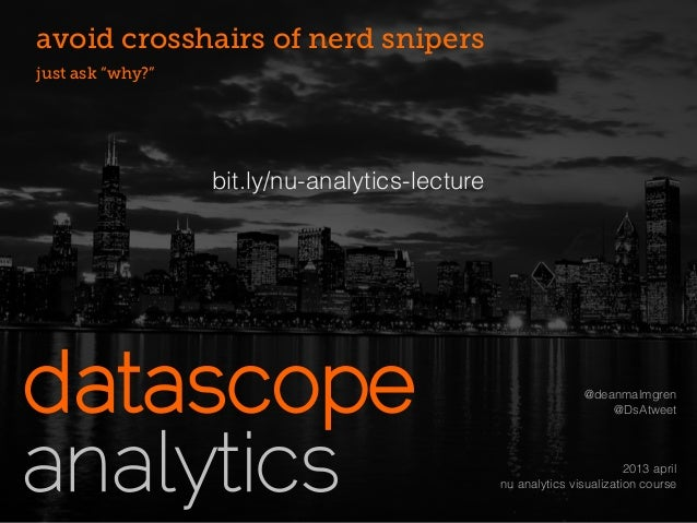 """avoid crosshairs of nerd snipersjust ask """"why?""""                  bit.ly/nu-analytics-lecture                              ..."""