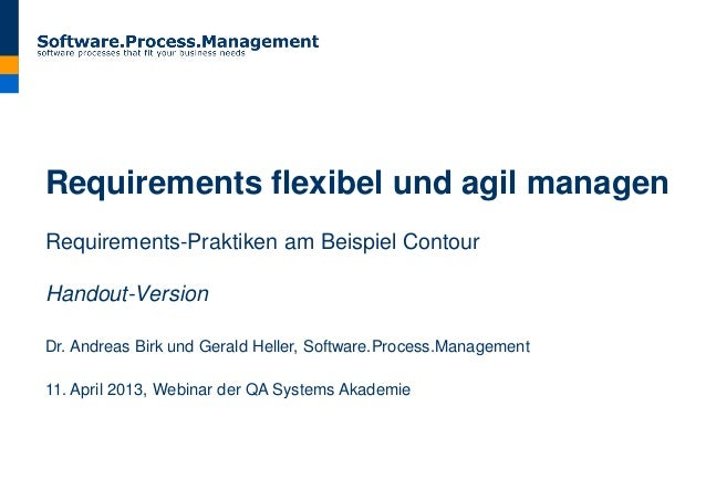 Requirements flexibel und agil managenRequirements-Praktiken am Beispiel ContourHandout-VersionDr. Andreas Birk und Gerald...