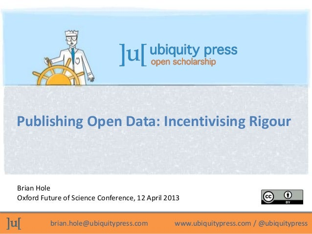 Publishing Open Data: Incentivising RigourBrian HoleOxford Future of Science Conference, 12 April 2013          brian.hole...