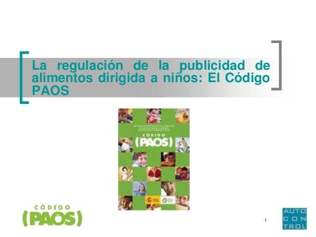 La regulación de la publicidad dealimentos dirigida a niños: El CódigoPAOS                                    1