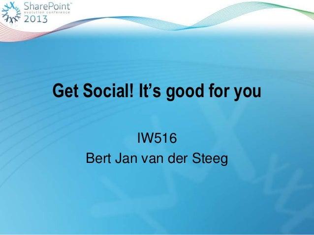 Get Social! It's good for youIW516Bert Jan van der Steeg
