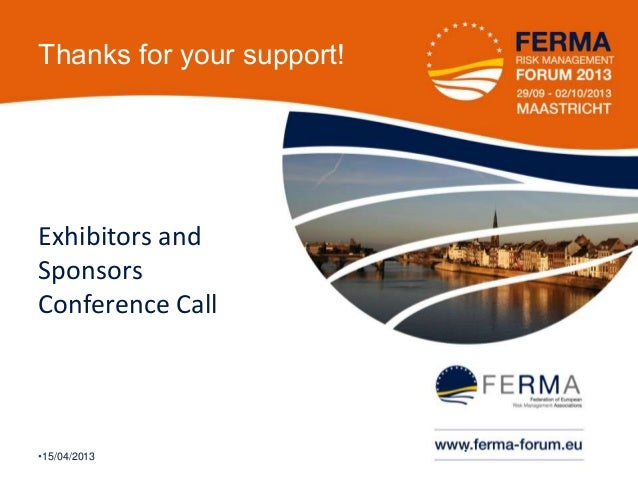 Thanks for your support!Exhibitors andSponsorsConference Call                           •1•15/04/2013
