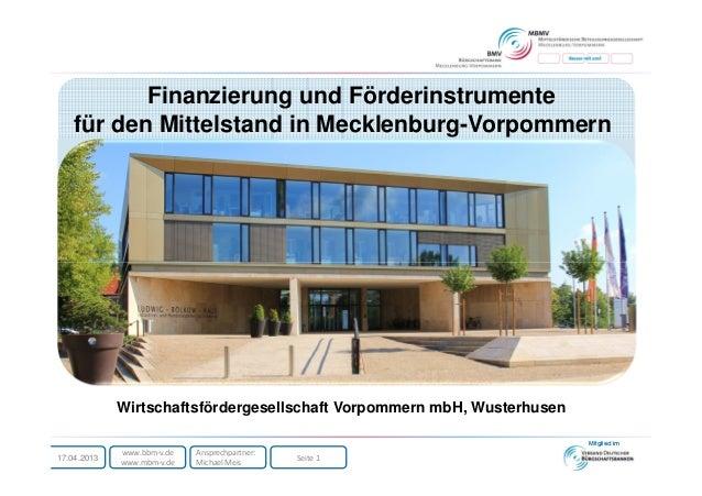 Seite 1www.bbm-v.dewww.mbm-v.de17.04.2013Ansprechpartner:Michael MeisMitglied imFinanzierung und Förderinstrumentefür den ...