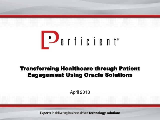 Transforming Healthcare through PatientEngagement Using Oracle SolutionsApril 2013