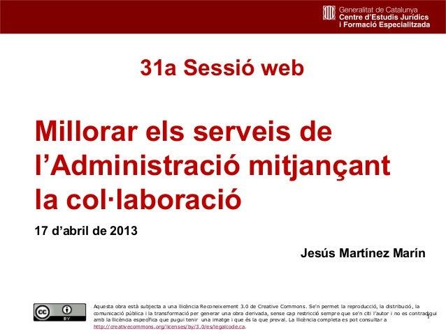 31a Sessió webMillorar els serveis del'Administració mitjançantla col·laboració17 d'abril de 2013                         ...