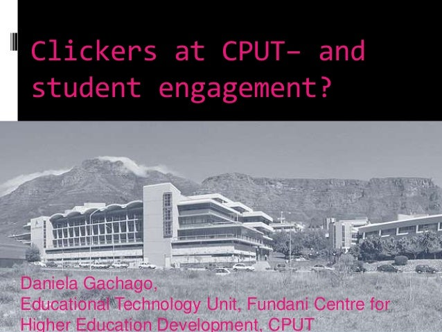Clickers at CPUT– and student engagement?Daniela Gachago,Educational Technology Unit, Fundani Centre forHigher Education D...