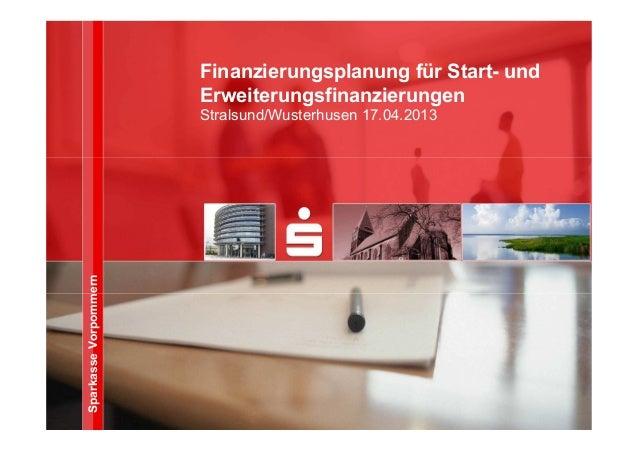 SparkasseVorpommernFinanzierungsplanung für Start- undErweiterungsfinanzierungenStralsund/Wusterhusen 17.04.2013