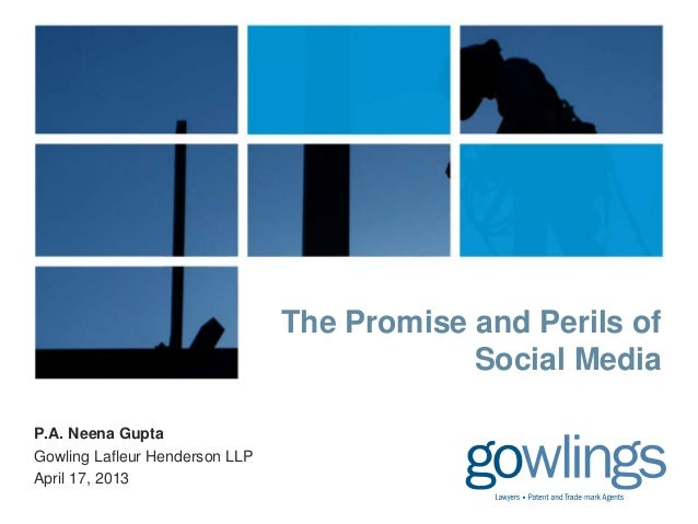 P.A. Neena GuptaGowling Lafleur Henderson LLPApril 17, 2013The Promise and Perils ofSocial Media