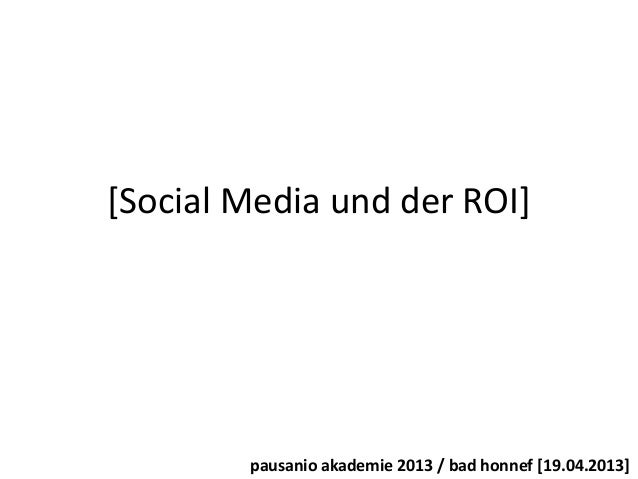 [Social Media und der ROI]pausanio akademie 2013 / bad honnef [19.04.2013]