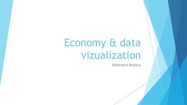 Economy & datavizualizationKatarzyna Mrowca