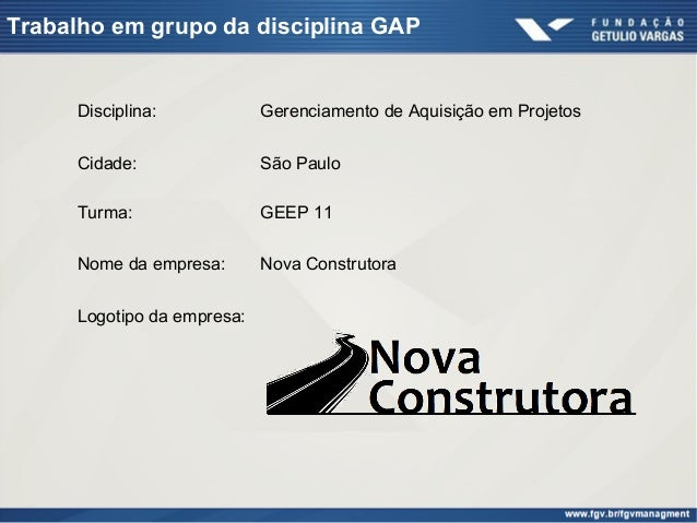 Disciplina: Gerenciamento de Aquisição em ProjetosCidade: São PauloTurma: GEEP 11Nome da empresa: Nova ConstrutoraLogotipo...