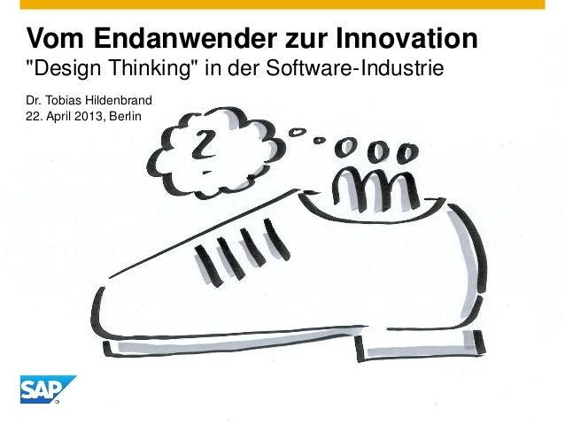 """Vom Endanwender zur Innovation""""Design Thinking"""" in der Software-IndustrieDr. Tobias Hildenbrand22. April 2013, Berlin"""