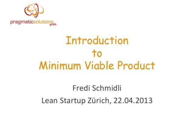 Introduction          toMinimum Viable Product         Fredi SchmidliLean Startup Zürich, 22.04.2013