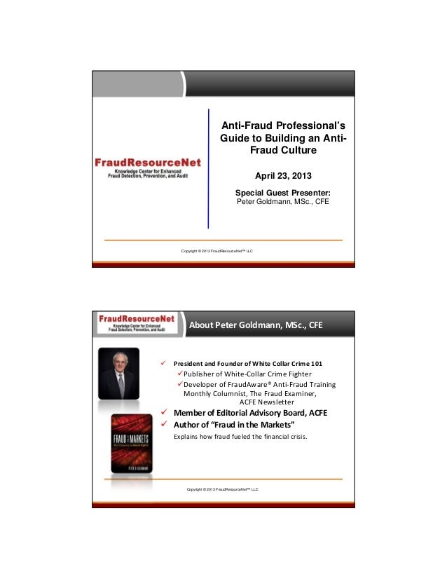 Anti-Fraud Professional's Guide to Building an AntiFraud Culture April 23, 2013 Special Guest Presenter: Peter Goldmann, M...
