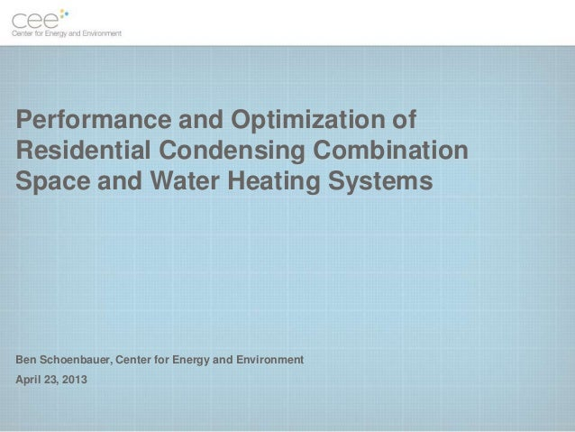 Performance and Optimization ofResidential Condensing CombinationSpace and Water Heating SystemsBen Schoenbauer, Center fo...