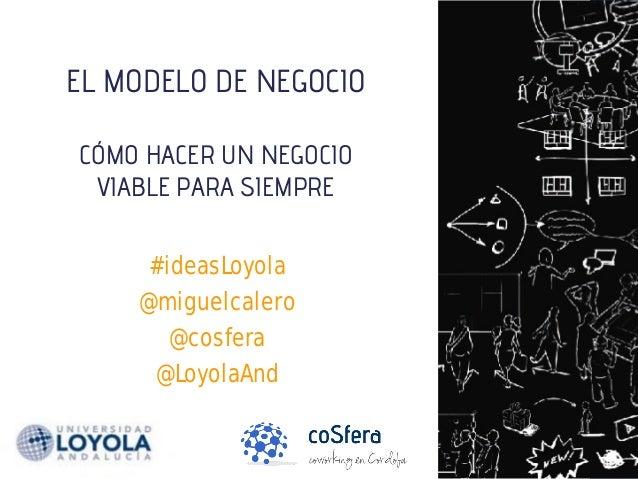 Como hacer un negocio viable para siempre en #ideasLoyola