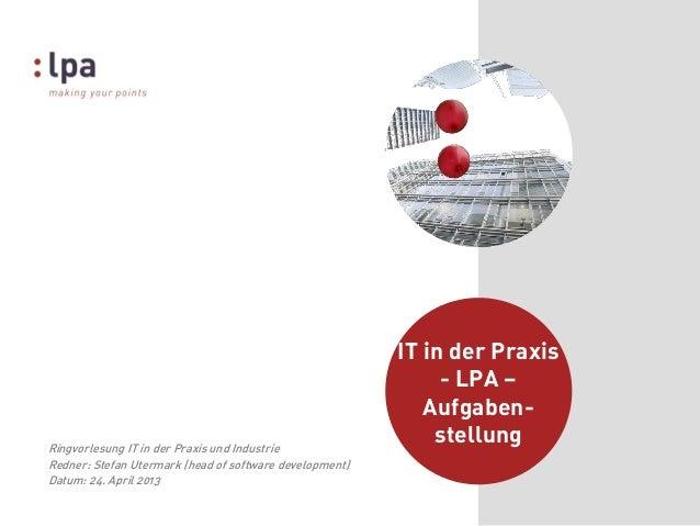 Titel derPräsentationeingebenTitel derPräsentationeingebenIT in der Praxis- LPA –Aufgaben-stellungRingvorlesung IT in der ...