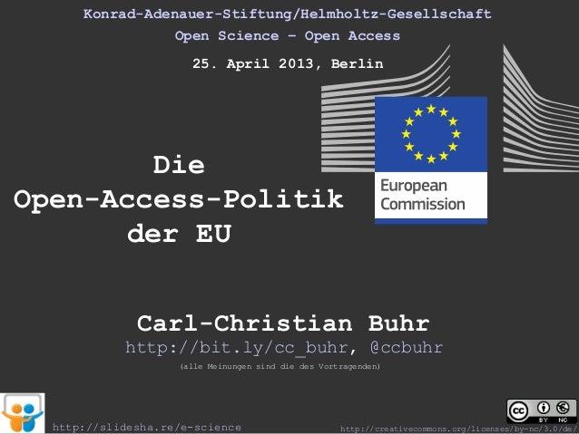 Konrad-Adenauer-Stiftung/Helmholtz-GesellschaftOpen Science – Open Access25. April 2013, BerlinDieOpen-Access-Politikder E...