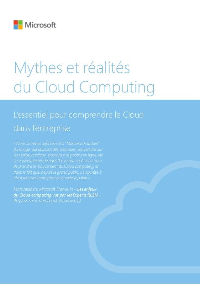 """Mythes et réalitésdu Cloud ComputingL'essentiel pour comprendre le Clouddans l'entreprise«Nous sommes déjà tous des """"Mons..."""