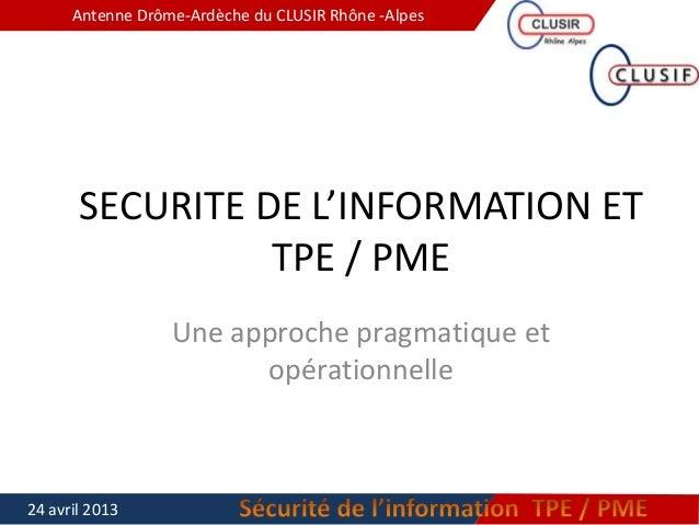 Antenne Drôme-Ardèche du CLUSIR Rhône -AlpesSECURITE DE L'INFORMATION ETTPE / PMEUne approche pragmatique etopérationnelle...