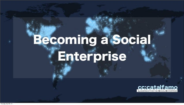 Becoming a SocialEnterprisecc:catalfamoLeadership for the Social EnterpriseThursday, April 25, 13