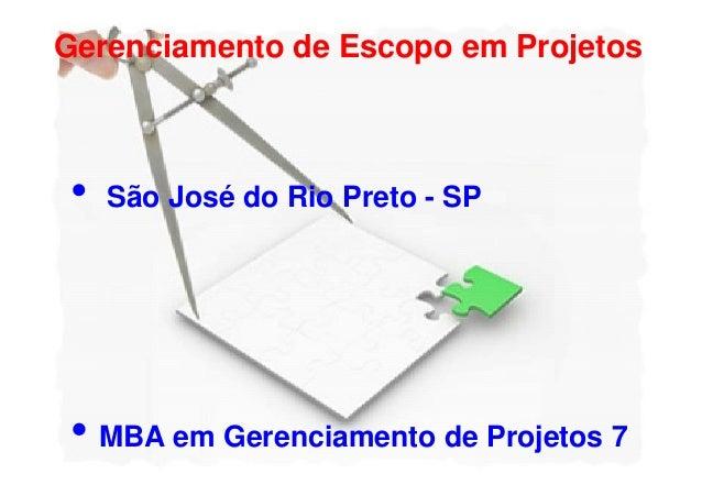 Gerenciamento de Escopo em Projetos• São José do Rio Preto - SP• MBA em Gerenciamento de Projetos 7