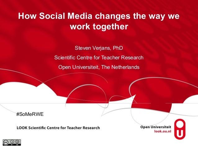 How Social Media changes the way wework togetherSteven Verjans, PhDScientific Centre for Teacher ResearchOpen Universiteit...