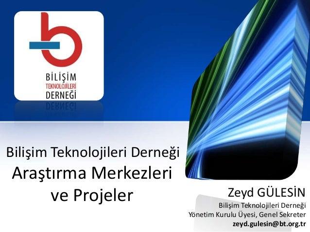 Bilişim Teknolojileri DerneğiAraştırma Merkezlerive Projeler Zeyd GÜLESİNBilişim Teknolojileri DerneğiYönetim Kurulu Üyesi...