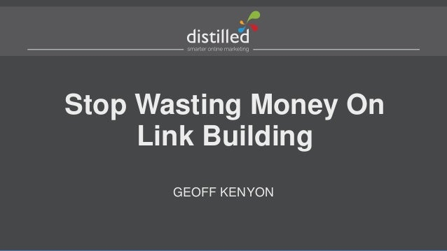 Stop Wasting Money OnLink BuildingGEOFF KENYON