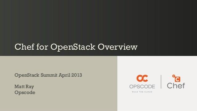 Chef for OpenStack OverviewOpenStack Summit April 2013Matt RayOpscode
